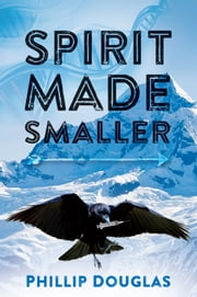 Spirit Made Smaller ebook by Phillip Douglas
