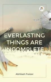 Everlasting Things Are Incomplete ebook by Abhilash Fraizer