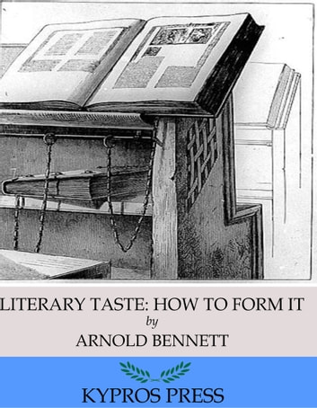 Literary Taste: How to Form It ebook by Arnold Bennett