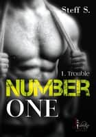 Number one - 1 - Trouble ebook by Steff S.