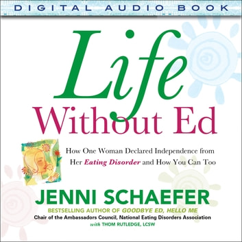Life Without Ed : How One Woman Declared Independence from Her Eating Disorder and How You Can Too: How One Woman Declared Independence from Her Eating Disorder and How You Can Too - How One Woman Declared Independence from Her Eating Disorder and How You Can Too ebook by Jenni Schaefer
