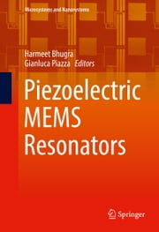 Piezoelectric MEMS Resonators ebook by Gianluca Piazza, Harmeet Bhugra
