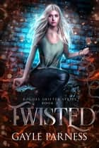 Twisted: Book 3 Rogues Shifter Series ebook by Gayle Parness