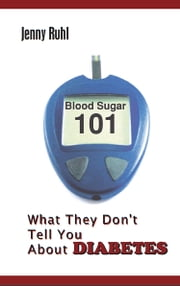 Blood Sugar 101: What They Don't Tell You About Diabetes ebook by Jenny Ruhl