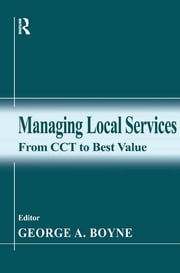 Managing Local Services - From CCT to Best Value ebook by George A. Boyne