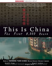 This Is China: The First 5,000 Years ebook by Haiwan Yuan