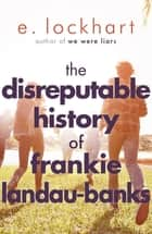 The Disreputable History of Frankie Landau-Banks - From the author of the unforgettable bestseller WE WERE LIARS eBook by E. Lockhart