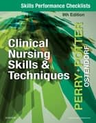 Skills Performance Checklists for Clinical Nursing Skills & Techniques - E-Book ebook by Anne Griffin Perry, RN, EdD,...