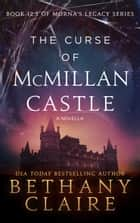 The Curse of McMillan Castle - A Novella - A Scottish Time Travel Romance ebook by Bethany Claire