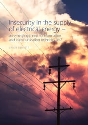 Insecurity in the supply of electrical energy - an emerging threat to information and communication technologies? ebook by Simon Bennett