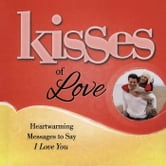 Kisses of Love - Heartwarming Messages to Say I Love You ebook by Howard Books