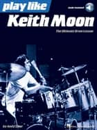 Play like Keith Moon - The Ultimate Drum Lesson Book with Online Audio Tracks ebook by Andy Ziker, Keith Moon