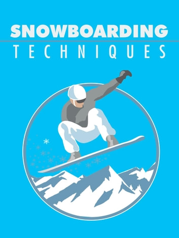 Snowboarding Techniques ebook by Napoleon Hill