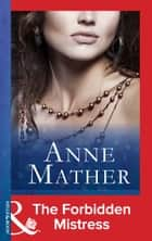 The Forbidden Mistress (Mills & Boon Modern) (Passion, Book 29) ekitaplar by Anne Mather