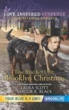 True Blue K-9 Unit - Brooklyn Christmas/Holiday Stalker/Gift-Wrapped Danger ebook by Laura Scott, Maggie K. Black