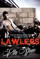 Fate Bringers MC - Season One - LAWLESS - Fate Bringers MC, #1 ebook by Ella Stone