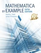 Mathematica by Example ebook by James P. Braselton, Martha L. L. Abell