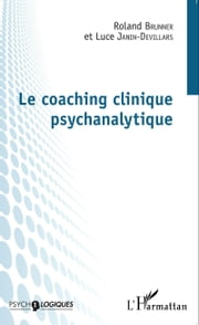 Le coaching clinique psychanalytique ebook by Roland Brunner,Luce Janin-Devillars
