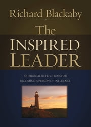 The Inspired Leader - 101 Biblical Reflections for Becoming a Person of Influence ebook by Dr. Richard Blackaby