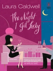 The Night I Got Lucky ebook by Laura Caldwell