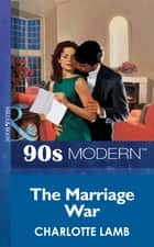 The Marriage War (Mills & Boon Vintage 90s Modern) ebook by Charlotte Lamb
