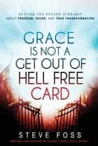 Grace Is Not a Get Out of Hell Free Card ebook by Steve Foss