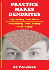Practice Makes Dendrites ebook by P.D. Jacob