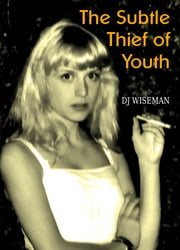 The Subtle Thief of youth ebook by DJ Wiseman