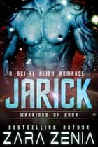 Jarick: A Sci-Fi Alien Romance - Warriors Of Orba, #2 ebook by Zara Zenia