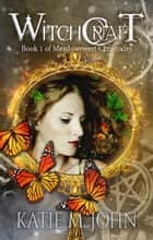 Witchcraft (Book 1 of The Meadowsweet Chronicles) ebook by Katie M John