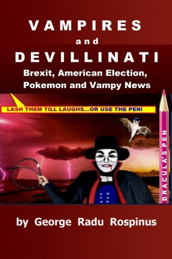 Vampires and Devillinati - Brexit, American Election, Pokémon and Vampy News ebook by GEORGE RADU ROSPINUS