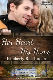 Her Heart, His Home - Home to Collingsworth, #5 ebook by Kimberly Rae Jordan