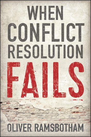 When Conflict Resolution Fails - An Alternative to Negotiation and Dialogue: Engaging Radical Disagreement in Intractable Conflicts ebook by Oliver Ramsbotham