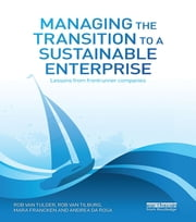 Managing the Transition to a Sustainable Enterprise - Lessons from Frontrunner Companies ebook by Rob van Tulder,Rob van Tilburg,Mara Francken,Andrea da Rosa