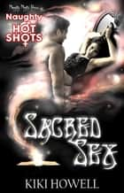 Naughty Hot Shots: Sacred Sex ebook by Kiki Howell