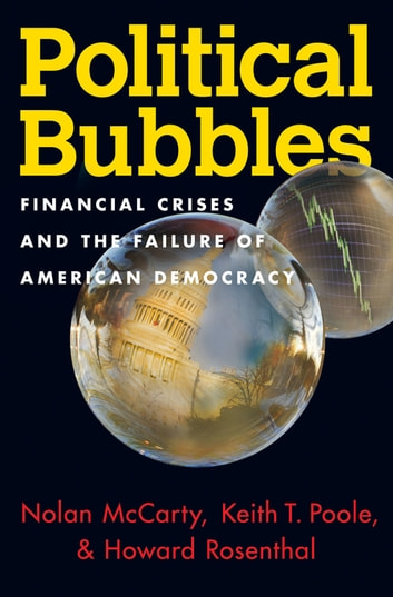 Political Bubbles - Financial Crises and the Failure of American Democracy ebook by Nolan McCarty,Keith T. Poole,Howard Rosenthal