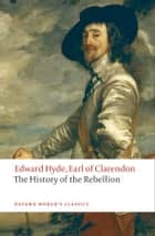 The History of the Rebellion: A new selection - A new selection ebook by Edward Hyde, Earl of Clarendon, Paul Seaward,...