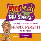 Wild and Wacky Totally True Bible Stories - All About Courage audiobook by Frank E. Peretti