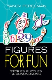 Figures for Fun - Stories, Puzzles and Conundrums ebook by Yakov Perelman
