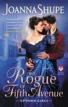 The Rogue of Fifth Avenue - Uptown Girls ebook by Joanna Shupe