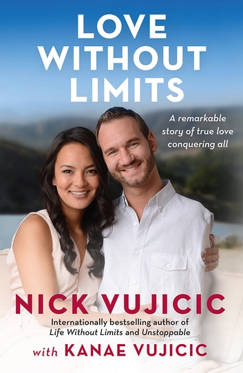 Love Without Limits - A remarkable story of true love conquering all ebook by Nick Vujicic,Kanae Vujicic