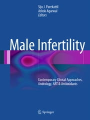 Male Infertility - Contemporary Clinical Approaches, Andrology, ART & Antioxidants ebook by Sijo J. Parekattil,Ashok Agarwal