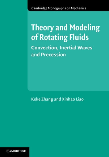 Theory and Modeling of Rotating Fluids - Convection, Inertial Waves and Precession ebook by Keke Zhang,Xinhao Liao