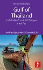 Gulf of Thailand: Includes Koh Samui, Koh Phangan & Koh Tao ebook by Andrew Spooner, Dane Halpin
