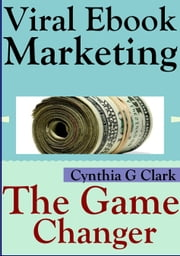 Viral Ebook Marketing: The Game Changer ebook by Cynthia Clark