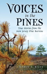 Voices in the Pines: True Stories from the New Jersey Pine Barrens ebook by Karen F. Riley