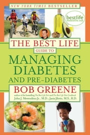 The Best Life Guide to Managing Diabetes and Pre-Diabetes ebook by Bob Greene, John J. Merendino Jr., M.D.,...