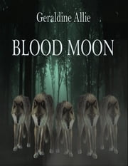 Blood Moon: Werewolves and Shifters ebook by Geraldine Allie