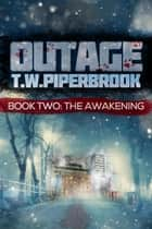 Outage 2: The Awakening ebook by T.W. Piperbrook
