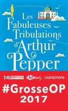 Les Fabuleuses Tribulations d'Arthur Pepper eBook par Phaedra Patrick